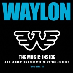 The Music Inside: A Collaboration Dedicated to Waylon Jennings, Volume II